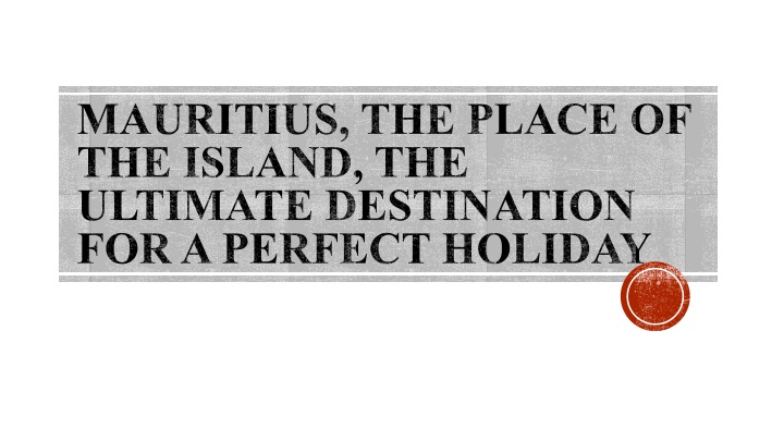 mauritius the place of the island the ultimate destination for a perfect holiday n.