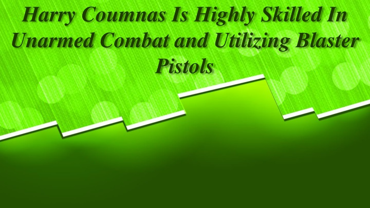 harry coumnas is highly skilled in unarmed combat and utilizing blaster pistols n.
