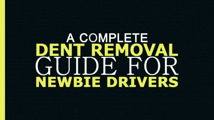 a complete dent removal guide for newbie drivers n.