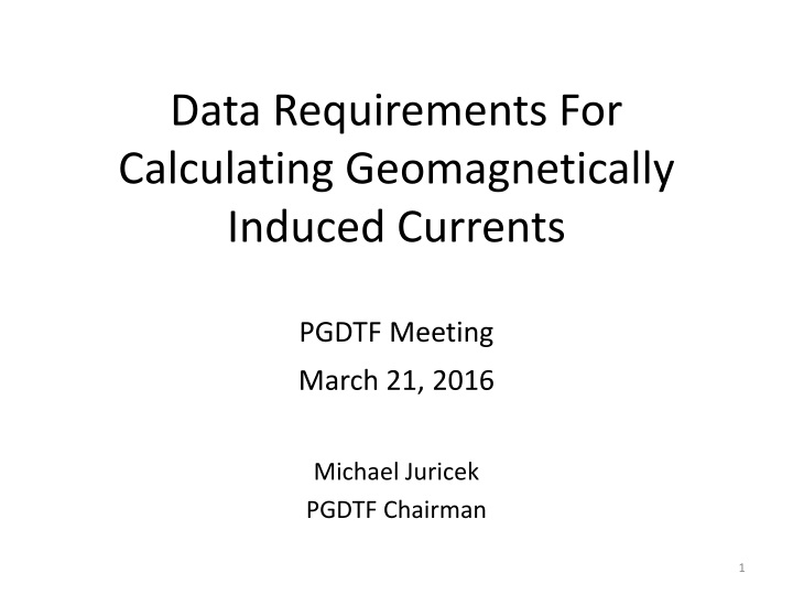 data requirements for calculating geomagnetically induced currents pgdtf meeting n.