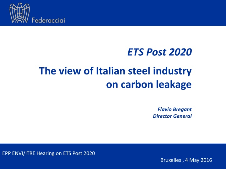 ets post 2020 the view of italian steel i ndustry on carbon leakage flavio bregant director general n.