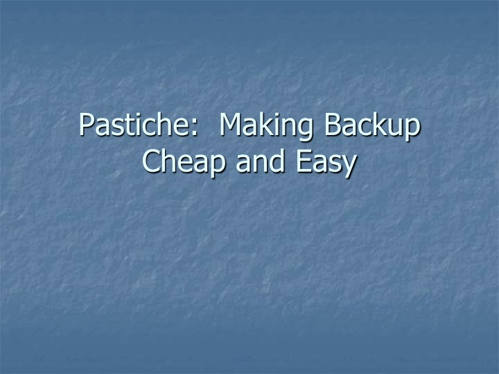 pastiche making backup cheap and easy n.