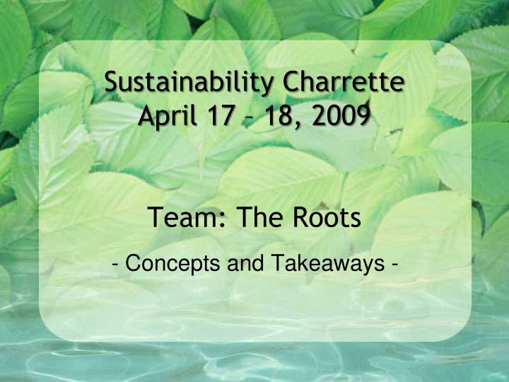 sustainability charrette april 17 18 2009 team the roots n.
