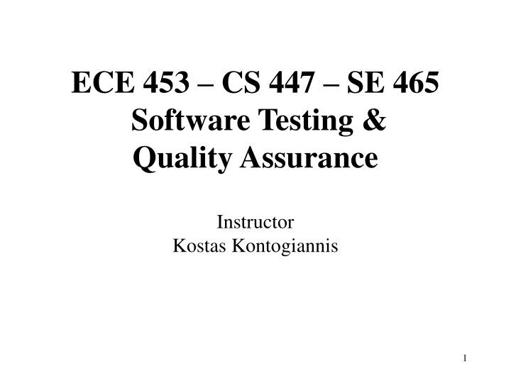ece 453 cs 447 se 465 software testing quality assurance instructor kostas kontogiannis n.
