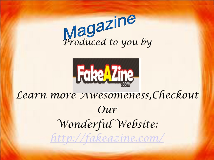 produced to you by learn more awesomeness checkout our wonderful website http fakeazine com n.