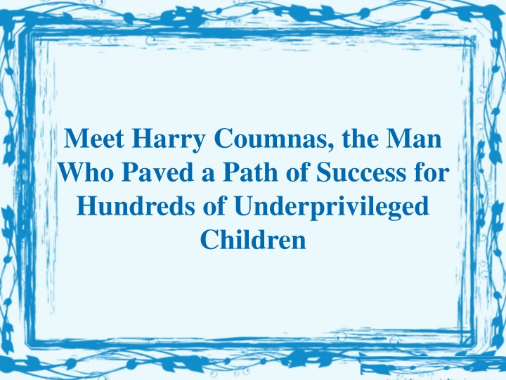 meet harry coumnas the man who paved a path of success for hundreds of underprivileged children n.