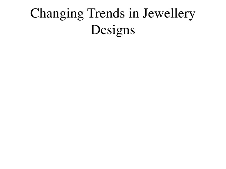 changing trends in jewellery designs n.