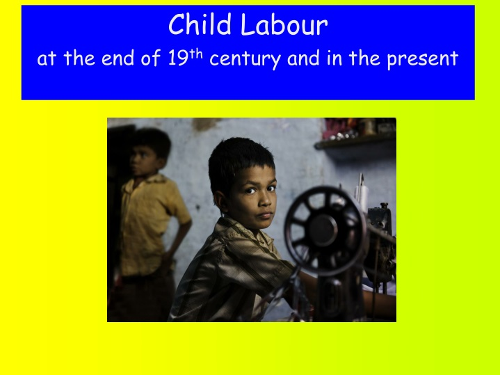 child labour at the end of 19 th century and in the present n.